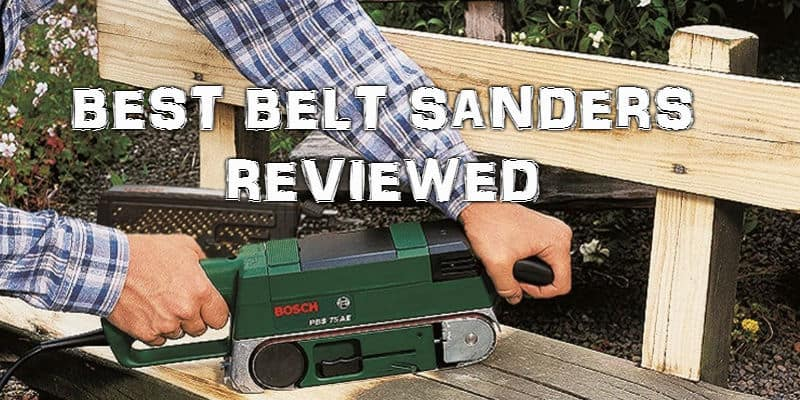 Top 8 Best Belt Sander Reviews