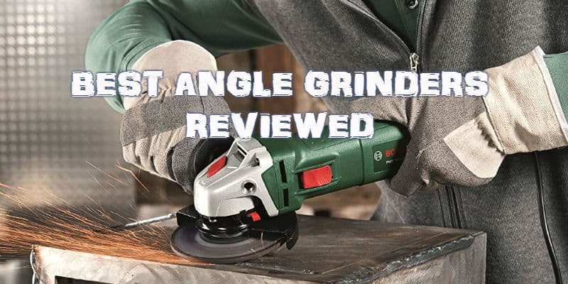 Best Angle Grinder Reviews - Top 8 Models Compared