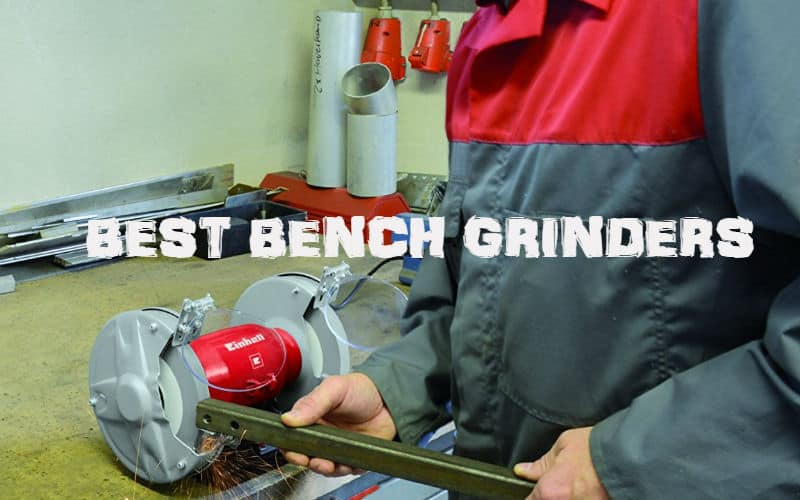 Bench Grinder Reviews - Top 6 best models with dry, wet and bush models